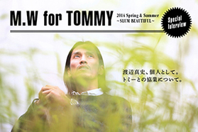 Special Interview M.W FOR TOMMY 渡辺真史...
