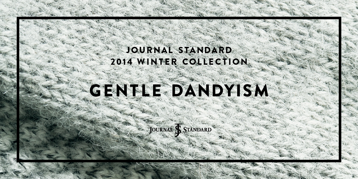 GENTLE DANDYISM JOURNAL STANDARD 2014 WINTER COLLECTION