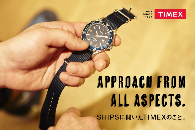 Approach from all aspects. SHIPSに聞いたTIMEXのこと。