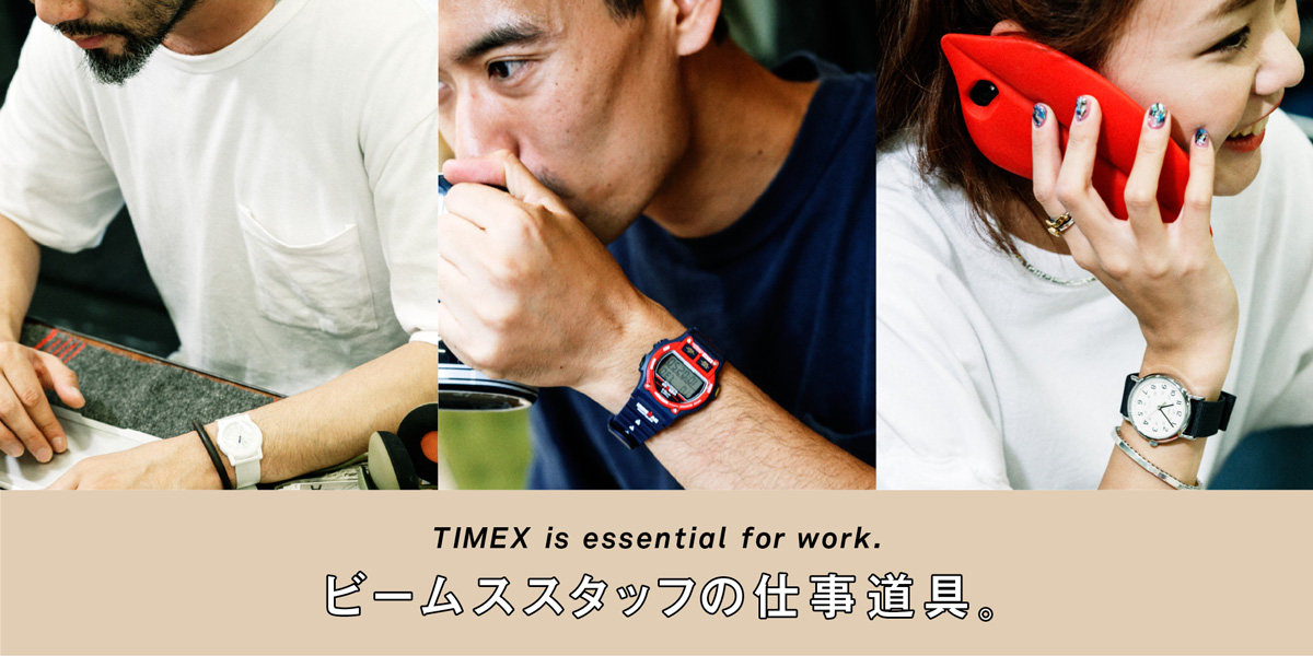 TIMEX is essential for work. ビームススタッフの仕事道具。