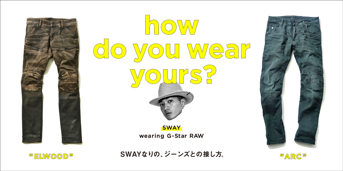 how do you wear yours? SWAY wearing G-Star RAW SWAYなりの、ジーンズとの接し方