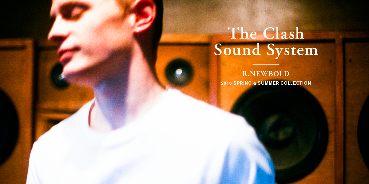 """The Clash Sound System"" R.NEWBOLD 2016 SPRING & SUMMER COLLECTION"