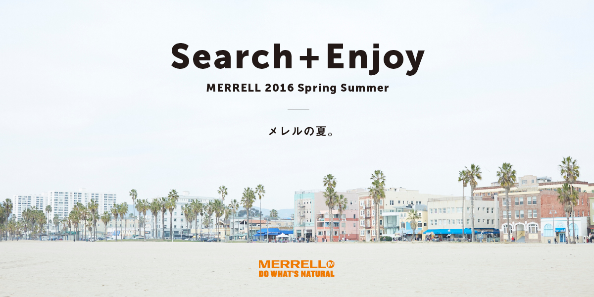Search + Enjoy MERRELL 2016 Spring Summer メレルの夏。