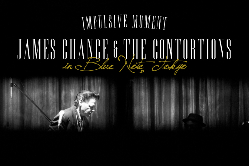 Impulsive Moment JAMES CHANCE & THE CONTORTIONS in Blue Note TOKYO