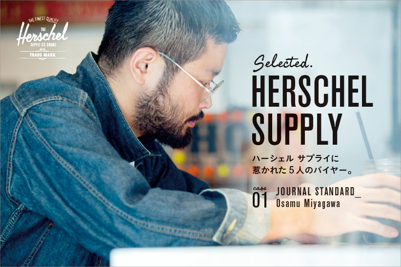 SELECTED. HERSCHEL SUPPLYCase. 01 Journal Standard_Osamu Miyagawa