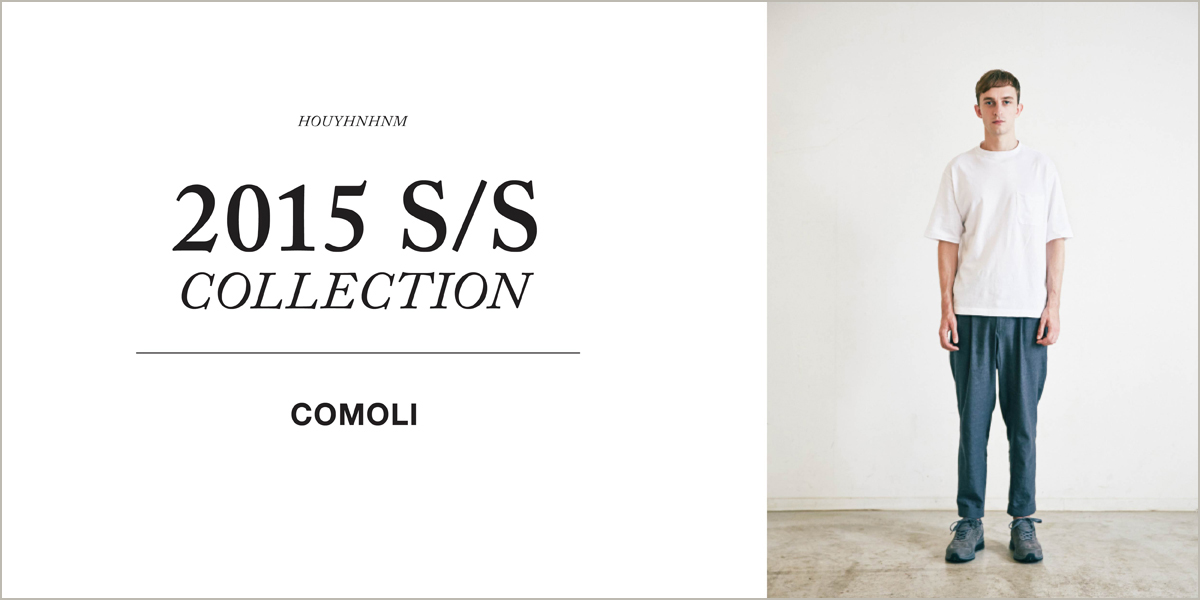 COMOLI 2015SS collection